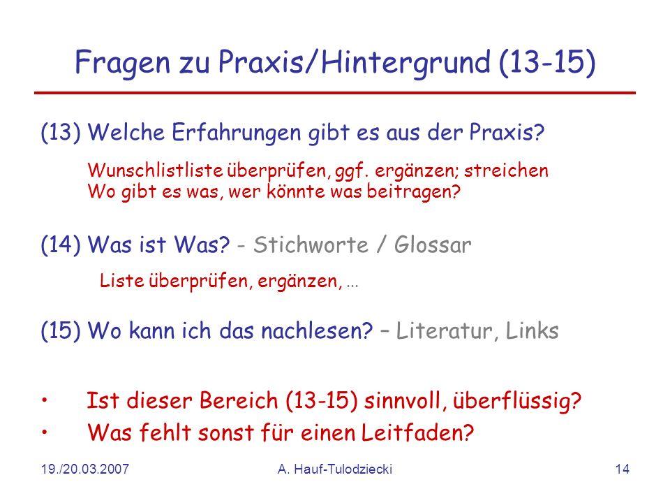 19./20.03.2007A. Hauf-Tulodziecki14 Fragen zu Praxis/Hintergrund (13-15) (13)Welche Erfahrungen gibt es aus der Praxis? Wunschlistliste überprüfen, gg