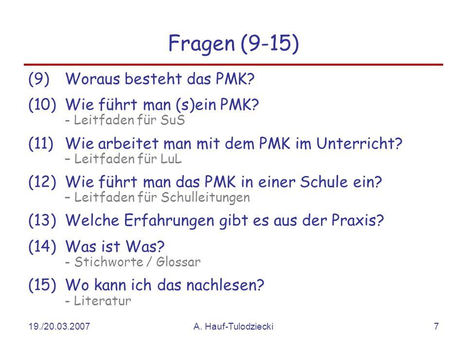 19./20.03.2007A. Hauf-Tulodziecki7 Fragen (9-15) (9)Woraus besteht das PMK? (10)Wie führt man (s)ein PMK? - Leitfaden für SuS (11)Wie arbeitet man mit