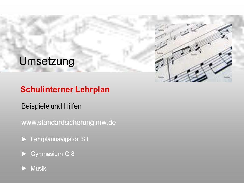 Schulinterner Lehrplan Beispiele und Hilfen www.standardsicherung.nrw.de Lehrplannavigator S I Gymnasium G 8 Musik Umsetzung