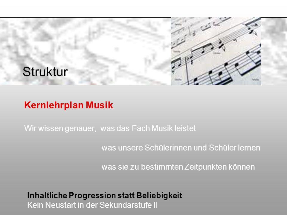 Kernlehrplan Musik Wir wissen genauer, was das Fach Musik leistet was unsere Schülerinnen und Schüler lernen was sie zu bestimmten Zeitpunkten können