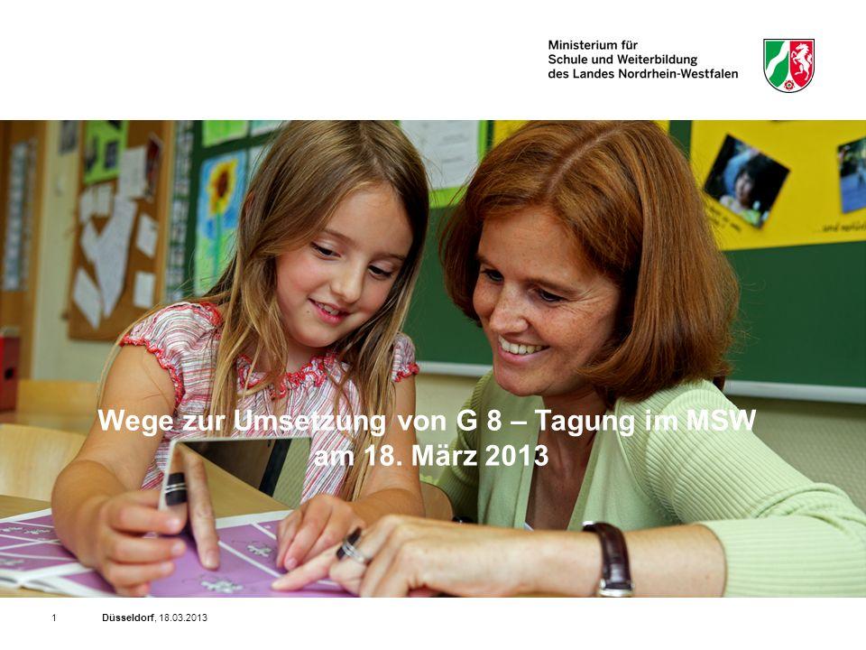 Düsseldorf, 18.03.20131 Wege zur Umsetzung von G 8 – Tagung im MSW am 18. März 2013