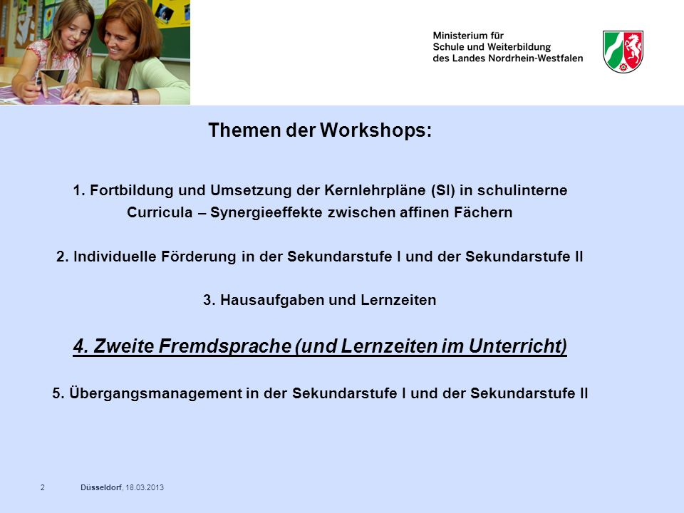 Düsseldorf, 18.03.20132 Themen der Workshops: 1. Fortbildung und Umsetzung der Kernlehrpläne (SI) in schulinterne Curricula – Synergieeffekte zwischen
