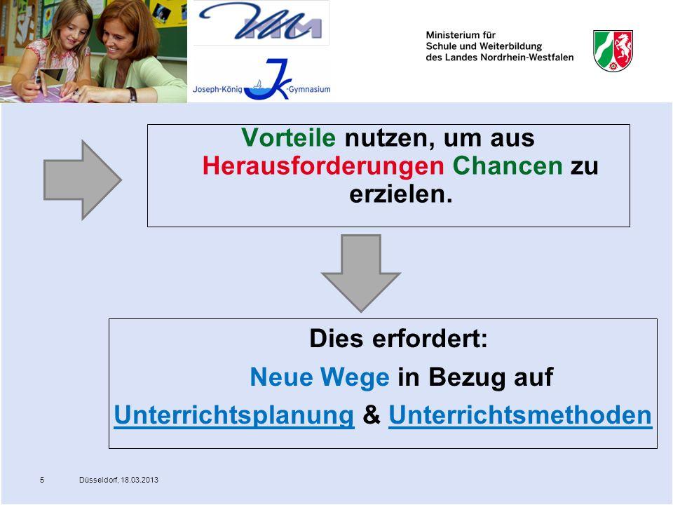 Düsseldorf, 18.03.20135 Vorteile nutzen, um aus Herausforderungen Chancen zu erzielen. Dies erfordert: Neue Wege in Bezug auf Unterrichtsplanung & Unt