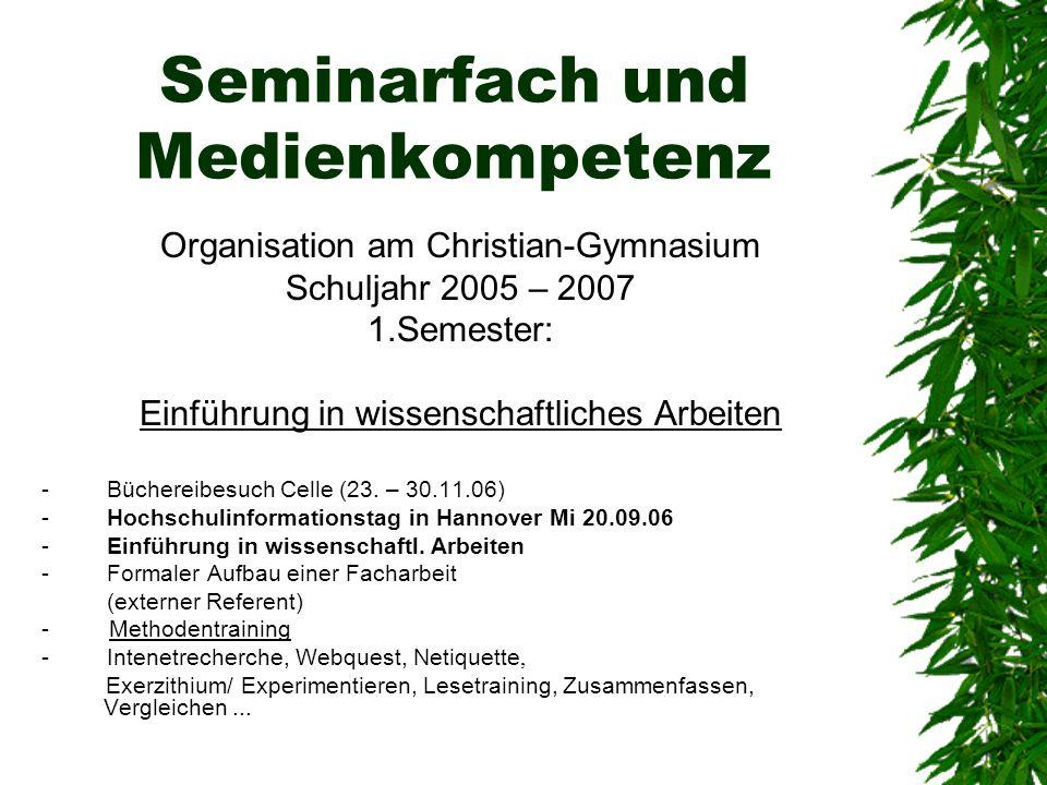 Seminarfach und Medienkompetenz Organisation am Christian-Gymnasium Schuljahr 2005 – 2007 1.Semester: Einführung in wissenschaftliches Arbeiten - Büch