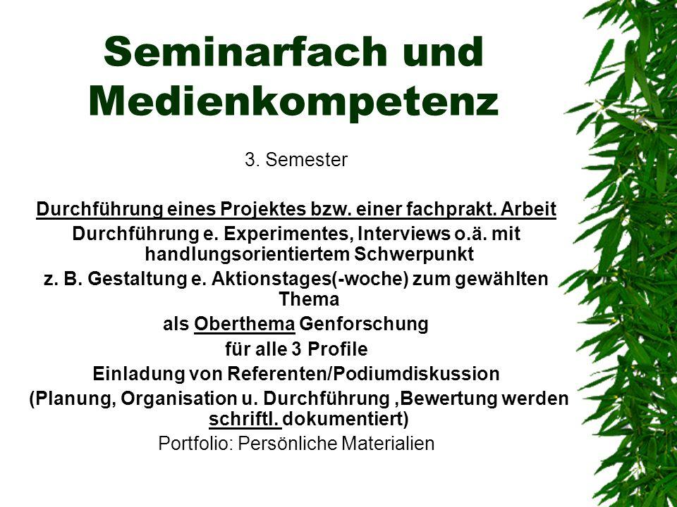 Seminarfach und Medienkompetenz 3. Semester Durchführung eines Projektes bzw. einer fachprakt. Arbeit Durchführung e. Experimentes, Interviews o.ä. mi