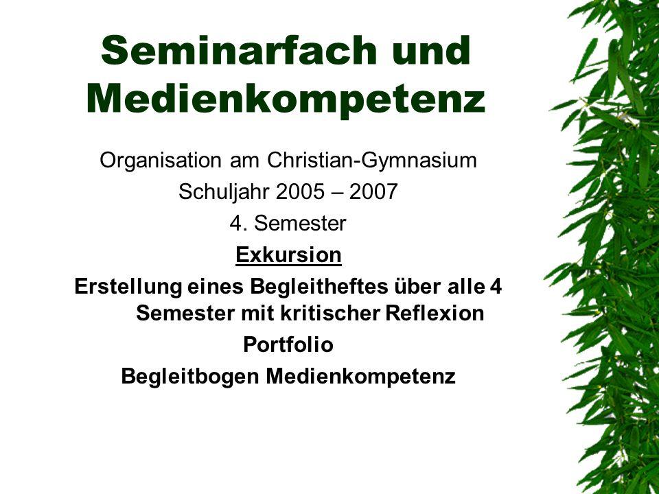 Seminarfach und Medienkompetenz Organisation am Christian-Gymnasium Schuljahr 2005 – 2007 4. Semester Exkursion Erstellung eines Begleitheftes über al