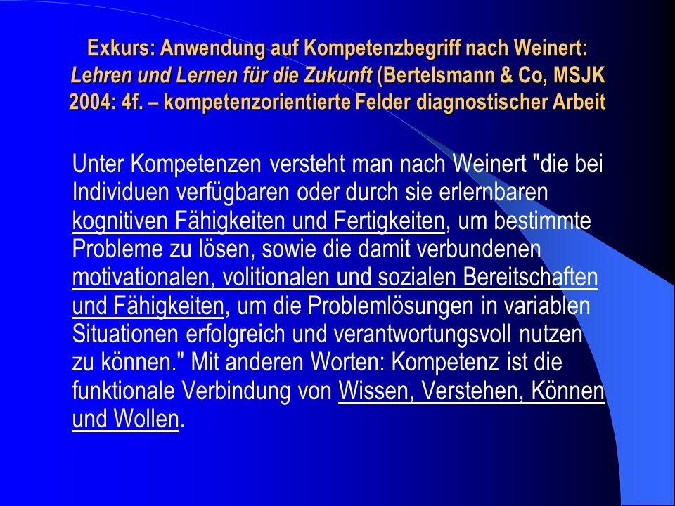 Exkurs: Anwendung auf Kompetenzbegriff nach Weinert: Lehren und Lernen für die Zukunft (Bertelsmann & Co, MSJK 2004: 4f. – kompetenzorientierte Felder