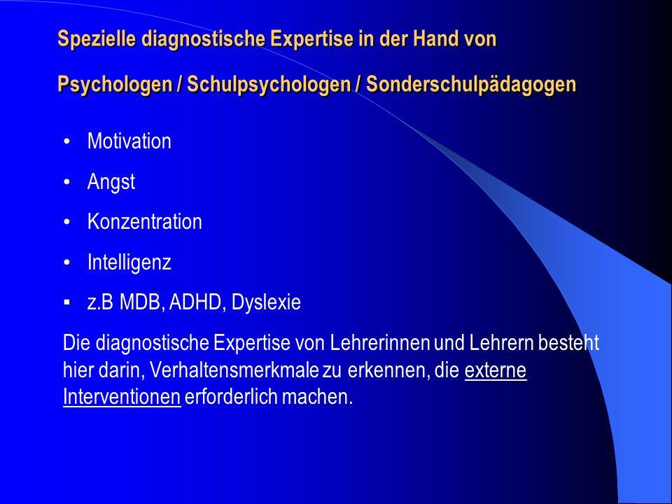 Spezielle diagnostische Expertise in der Hand von Psychologen / Schulpsychologen / Sonderschulpädagogen Motivation Angst Konzentration Intelligenz z.B