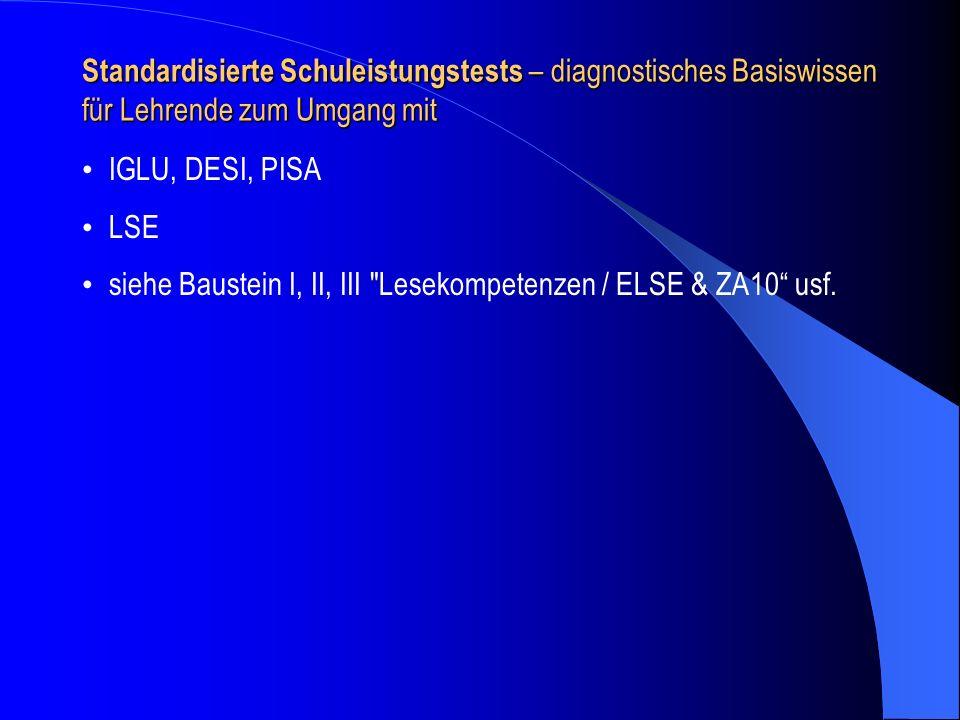 Standardisierte Schuleistungstests – diagnostisches Basiswissen für Lehrende zum Umgang mit IGLU, DESI, PISA LSE siehe Baustein I, II, III
