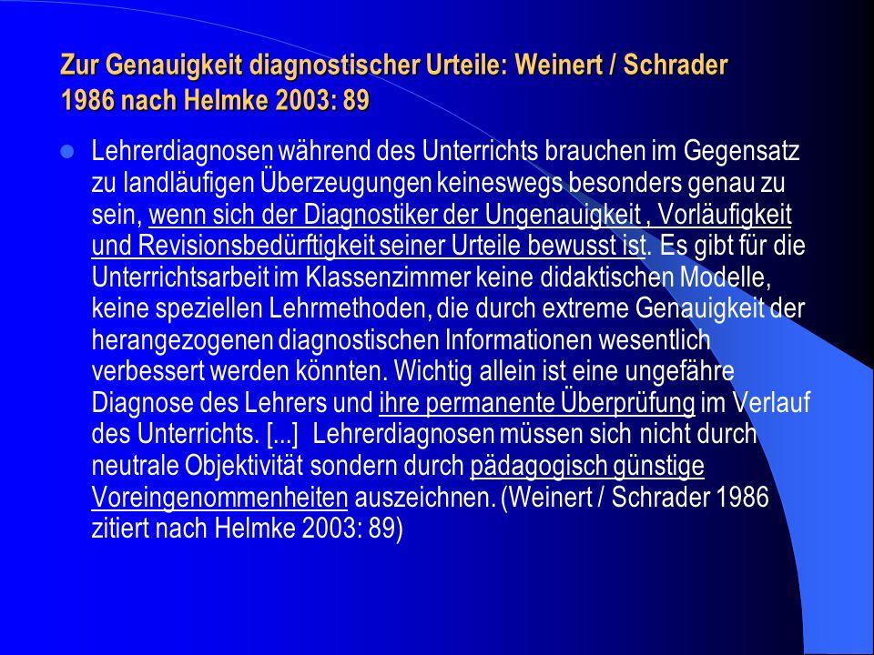 Zur Genauigkeit diagnostischer Urteile: Weinert / Schrader 1986 nach Helmke 2003: 89 Lehrerdiagnosen während des Unterrichts brauchen im Gegensatz zu