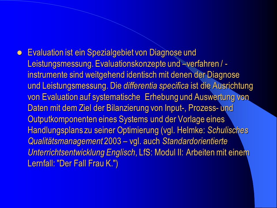Evaluation ist ein Spezialgebiet von Diagnose und Leistungsmessung. Evaluationskonzepte und –verfahren / - instrumente sind weitgehend identisch mit d