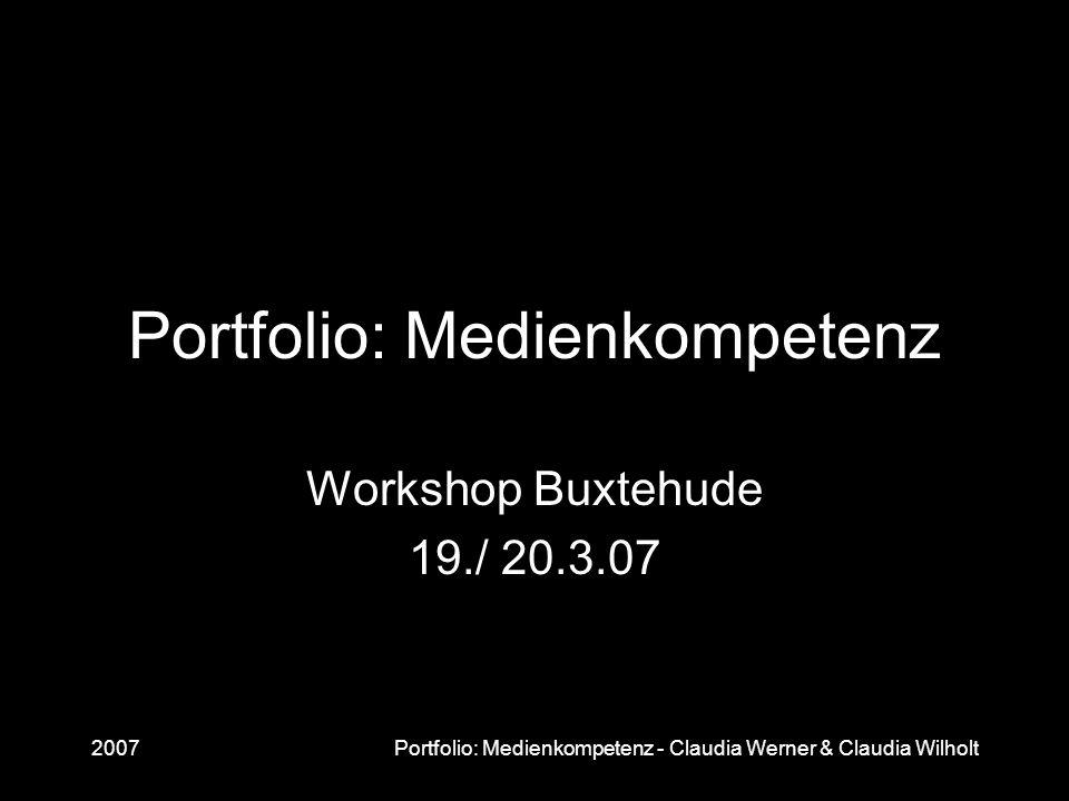 2007Portfolio: Medienkompetenz - Claudia Werner & Claudia Wilholt Portfolio: Medienkompetenz Workshop Buxtehude 19./ 20.3.07