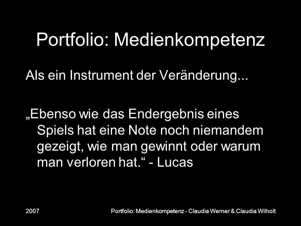 2007Portfolio: Medienkompetenz - Claudia Werner & Claudia Wilholt Portfolio: Medienkompetenz Als ein Instrument der Veränderung... Ebenso wie das Ende