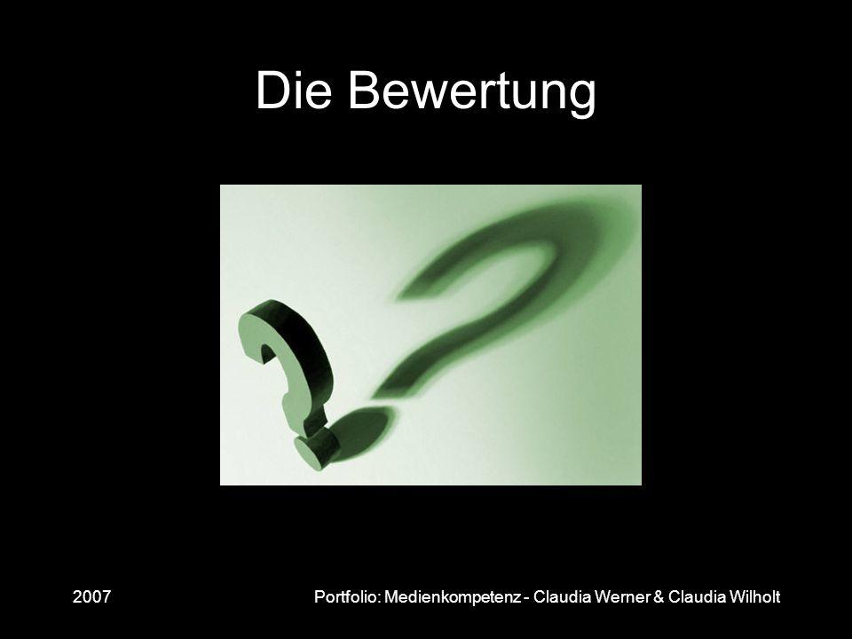 2007Portfolio: Medienkompetenz - Claudia Werner & Claudia Wilholt Die Bewertung