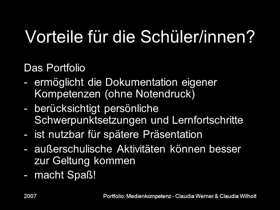 2007Portfolio: Medienkompetenz - Claudia Werner & Claudia Wilholt Vorteile für die Schüler/innen? Das Portfolio -ermöglicht die Dokumentation eigener
