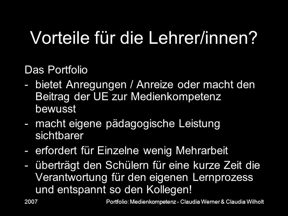 2007Portfolio: Medienkompetenz - Claudia Werner & Claudia Wilholt Vorteile für die Lehrer/innen? Das Portfolio -bietet Anregungen / Anreize oder macht