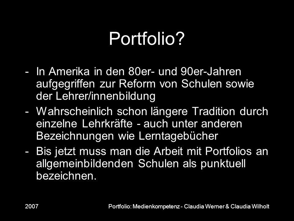 2007Portfolio: Medienkompetenz - Claudia Werner & Claudia Wilholt Portfolio? -In Amerika in den 80er- und 90er-Jahren aufgegriffen zur Reform von Schu