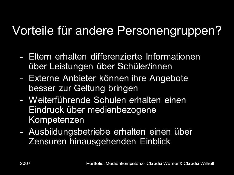 2007Portfolio: Medienkompetenz - Claudia Werner & Claudia Wilholt Vorteile für andere Personengruppen? -Eltern erhalten differenzierte Informationen ü