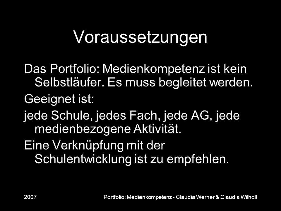 2007Portfolio: Medienkompetenz - Claudia Werner & Claudia Wilholt Voraussetzungen Das Portfolio: Medienkompetenz ist kein Selbstläufer. Es muss beglei