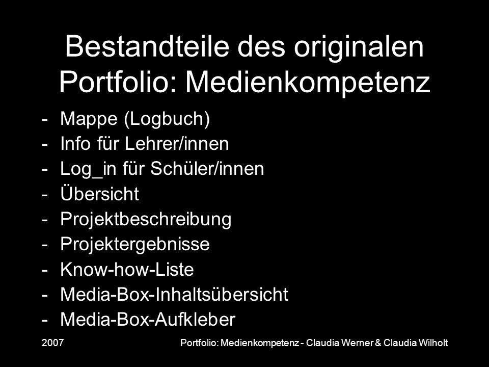 2007Portfolio: Medienkompetenz - Claudia Werner & Claudia Wilholt Bestandteile des originalen Portfolio: Medienkompetenz -Mappe (Logbuch) -Info für Le