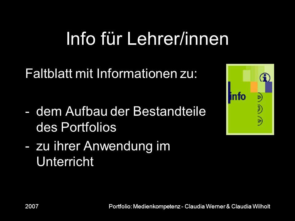 2007Portfolio: Medienkompetenz - Claudia Werner & Claudia Wilholt Info für Lehrer/innen Faltblatt mit Informationen zu: -dem Aufbau der Bestandteile d