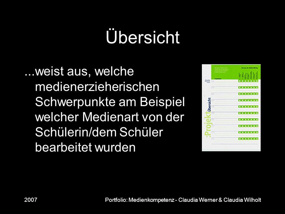 2007Portfolio: Medienkompetenz - Claudia Werner & Claudia Wilholt Übersicht...weist aus, welche medienerzieherischen Schwerpunkte am Beispiel welcher
