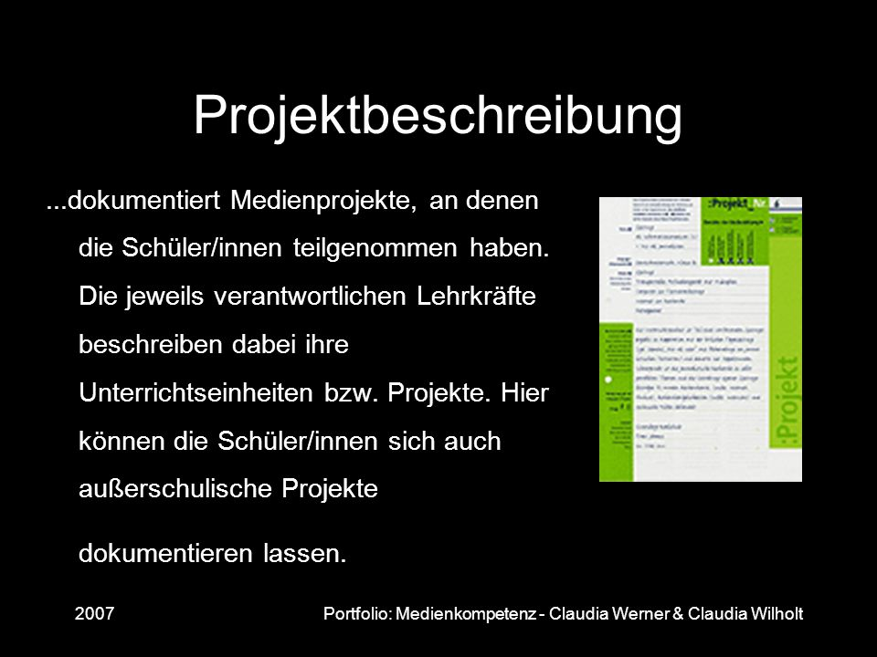 2007Portfolio: Medienkompetenz - Claudia Werner & Claudia Wilholt Projektbeschreibung...dokumentiert Medienprojekte, an denen die Schüler/innen teilge
