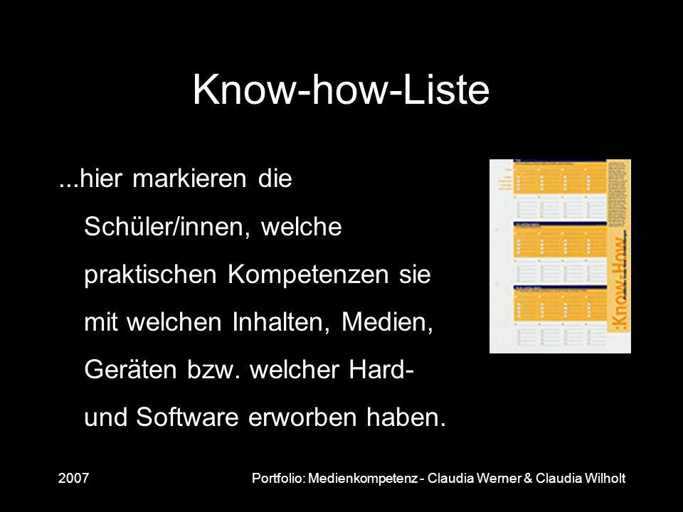 2007Portfolio: Medienkompetenz - Claudia Werner & Claudia Wilholt Know-how-Liste...hier markieren die Schüler/innen, welche praktischen Kompetenzen si