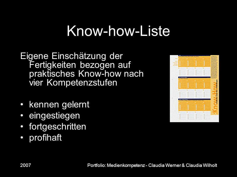 2007Portfolio: Medienkompetenz - Claudia Werner & Claudia Wilholt Know-how-Liste Eigene Einschätzung der Fertigkeiten bezogen auf praktisches Know-how