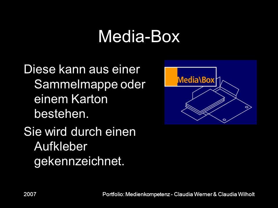 2007Portfolio: Medienkompetenz - Claudia Werner & Claudia Wilholt Media-Box Diese kann aus einer Sammelmappe oder einem Karton bestehen. Sie wird durc
