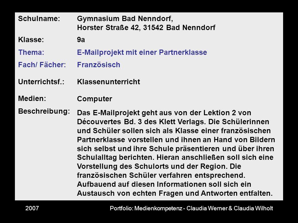 2007Portfolio: Medienkompetenz - Claudia Werner & Claudia Wilholt Schulname: Gymnasium Bad Nenndorf, Horster Straße 42, 31542 Bad Nenndorf Klasse:9a T