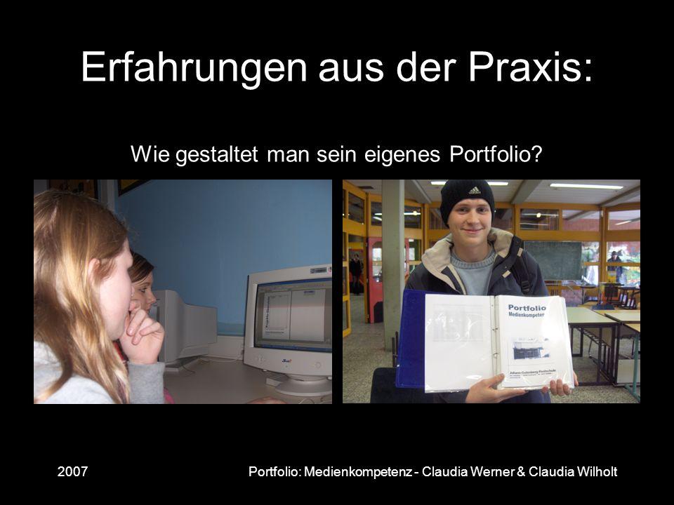2007Portfolio: Medienkompetenz - Claudia Werner & Claudia Wilholt Erfahrungen aus der Praxis: Wie gestaltet man sein eigenes Portfolio?
