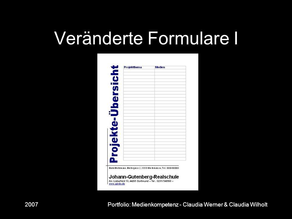 2007Portfolio: Medienkompetenz - Claudia Werner & Claudia Wilholt Veränderte Formulare I