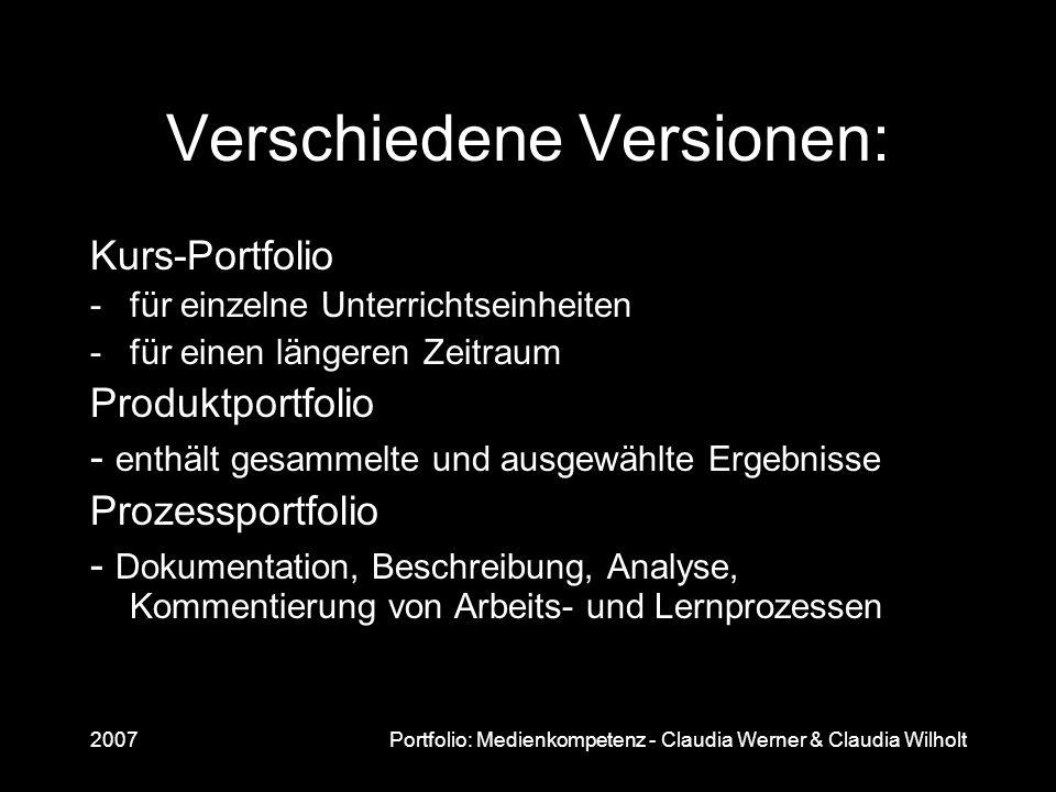 2007Portfolio: Medienkompetenz - Claudia Werner & Claudia Wilholt Verschiedene Versionen: Kurs-Portfolio -für einzelne Unterrichtseinheiten -für einen