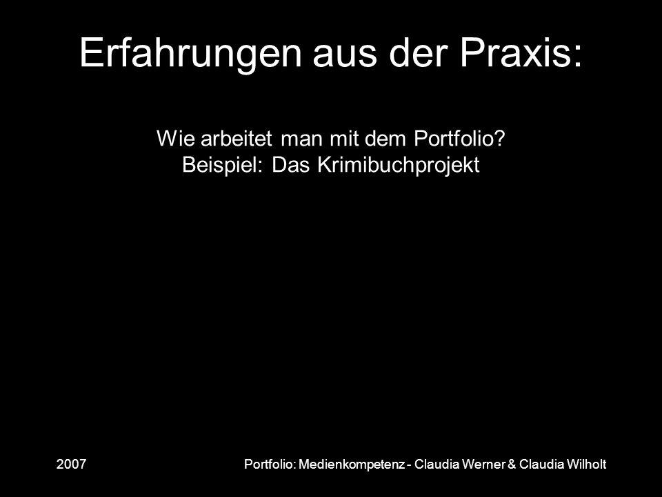 2007Portfolio: Medienkompetenz - Claudia Werner & Claudia Wilholt Erfahrungen aus der Praxis: Wie arbeitet man mit dem Portfolio? Beispiel: Das Krimib