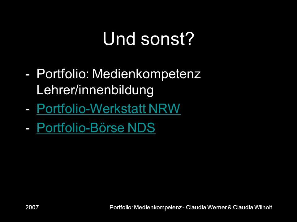 2007Portfolio: Medienkompetenz - Claudia Werner & Claudia Wilholt Und sonst? -Portfolio: Medienkompetenz Lehrer/innenbildung -Portfolio-Werkstatt NRWP