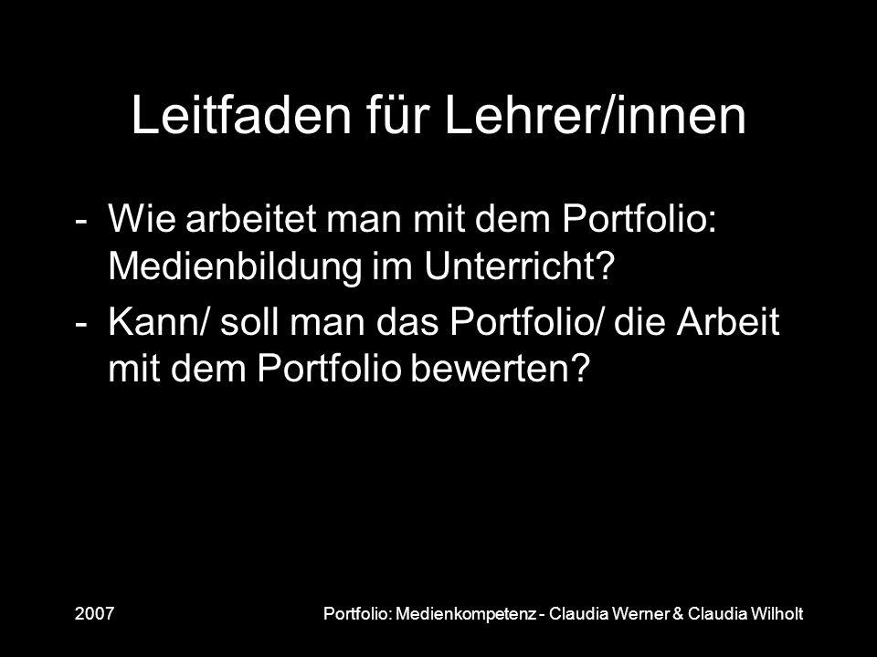 2007Portfolio: Medienkompetenz - Claudia Werner & Claudia Wilholt Leitfaden für Lehrer/innen -Wie arbeitet man mit dem Portfolio: Medienbildung im Unt