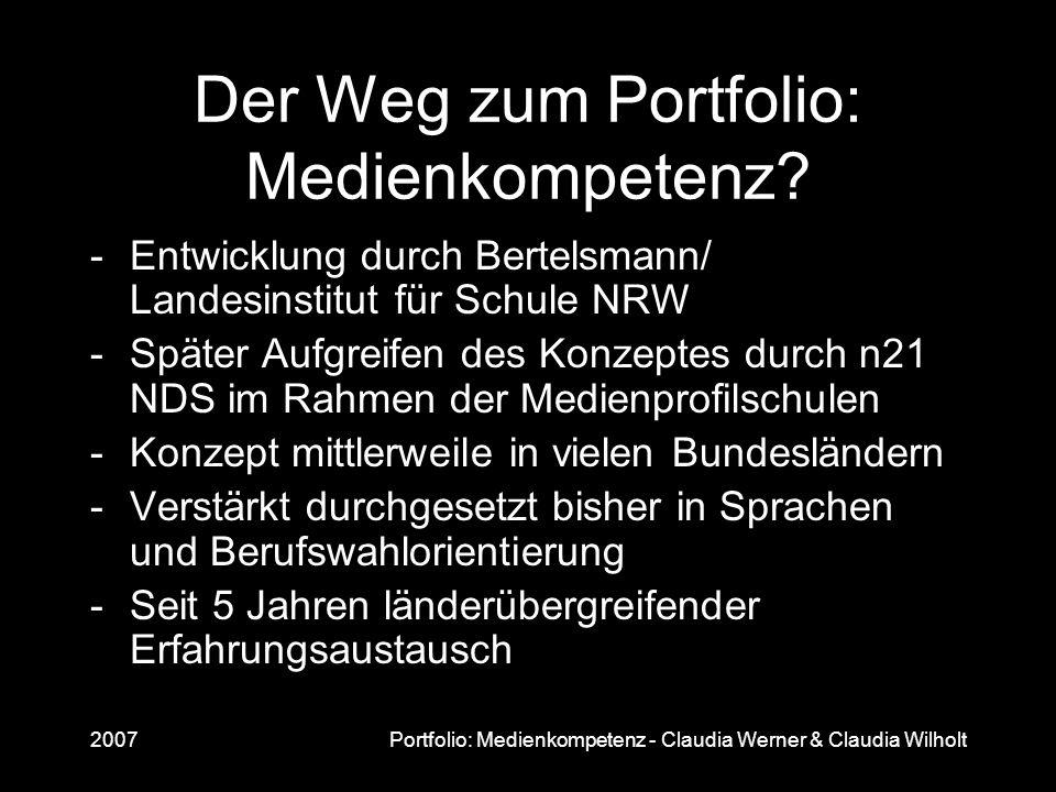 2007Portfolio: Medienkompetenz - Claudia Werner & Claudia Wilholt Der Weg zum Portfolio: Medienkompetenz? -Entwicklung durch Bertelsmann/ Landesinstit