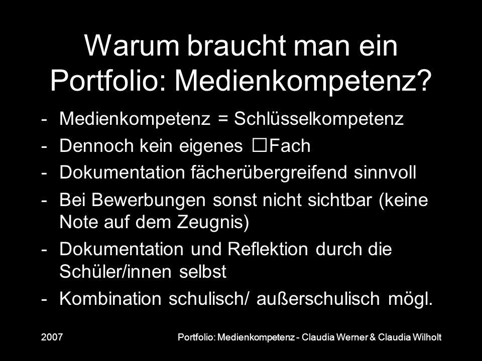 2007Portfolio: Medienkompetenz - Claudia Werner & Claudia Wilholt Warum braucht man ein Portfolio: Medienkompetenz? -Medienkompetenz = Schlüsselkompet