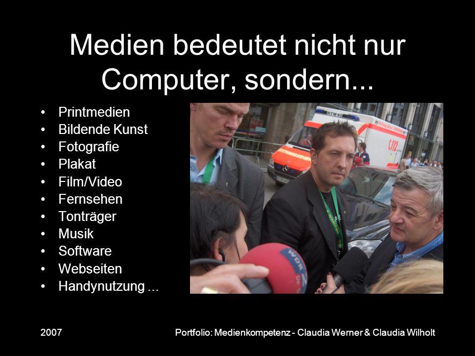 2007Portfolio: Medienkompetenz - Claudia Werner & Claudia Wilholt Medien bedeutet nicht nur Computer, sondern... Printmedien Bildende Kunst Fotografie