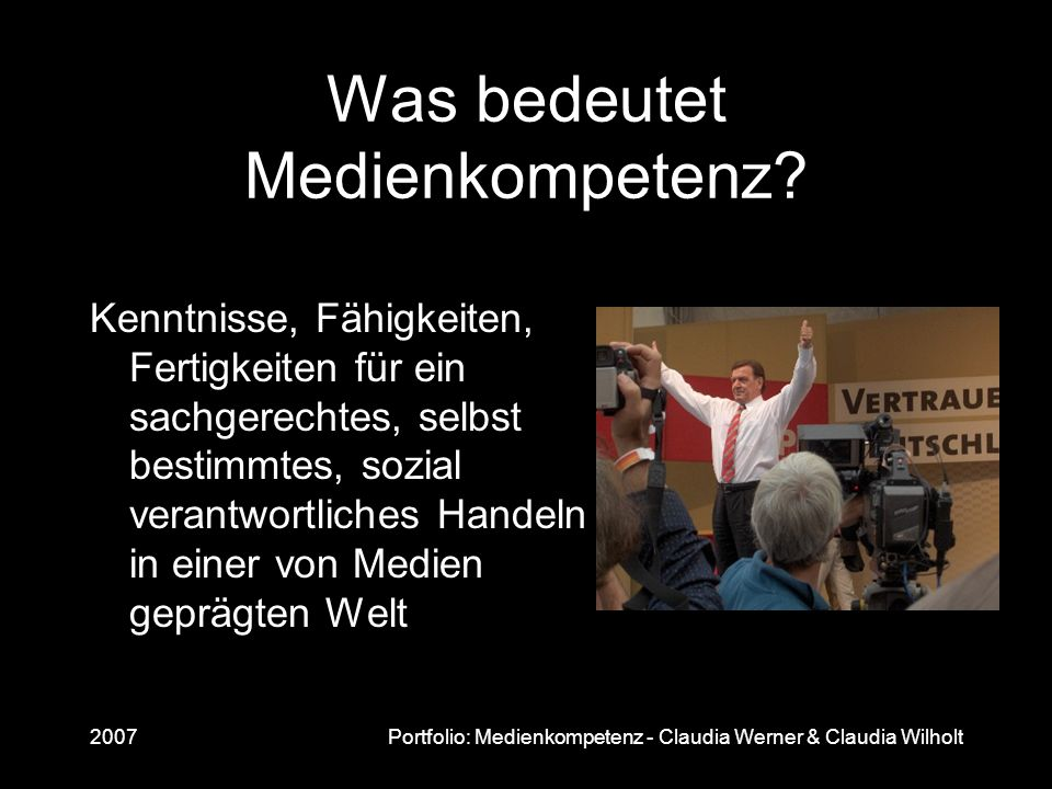 2007Portfolio: Medienkompetenz - Claudia Werner & Claudia Wilholt Was bedeutet Medienkompetenz? Kenntnisse, Fähigkeiten, Fertigkeiten für ein sachgere