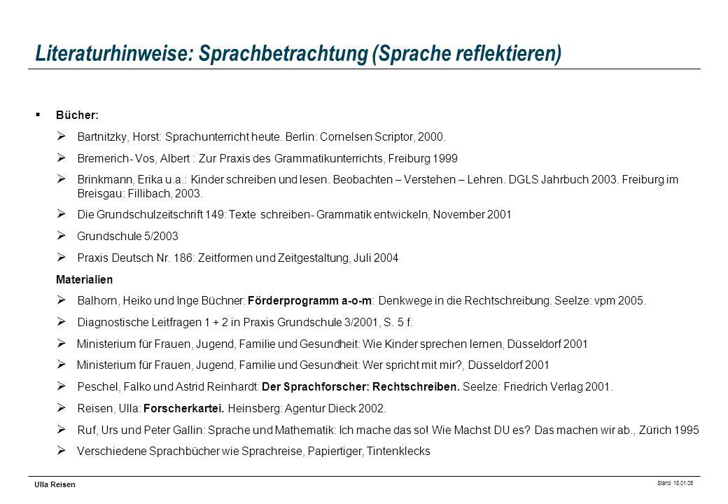Stand 18.01.05 Ulla Reisen Literaturhinweise: Sprachbetrachtung (Sprache reflektieren) Bücher: Bartnitzky, Horst: Sprachunterricht heute. Berlin: Corn