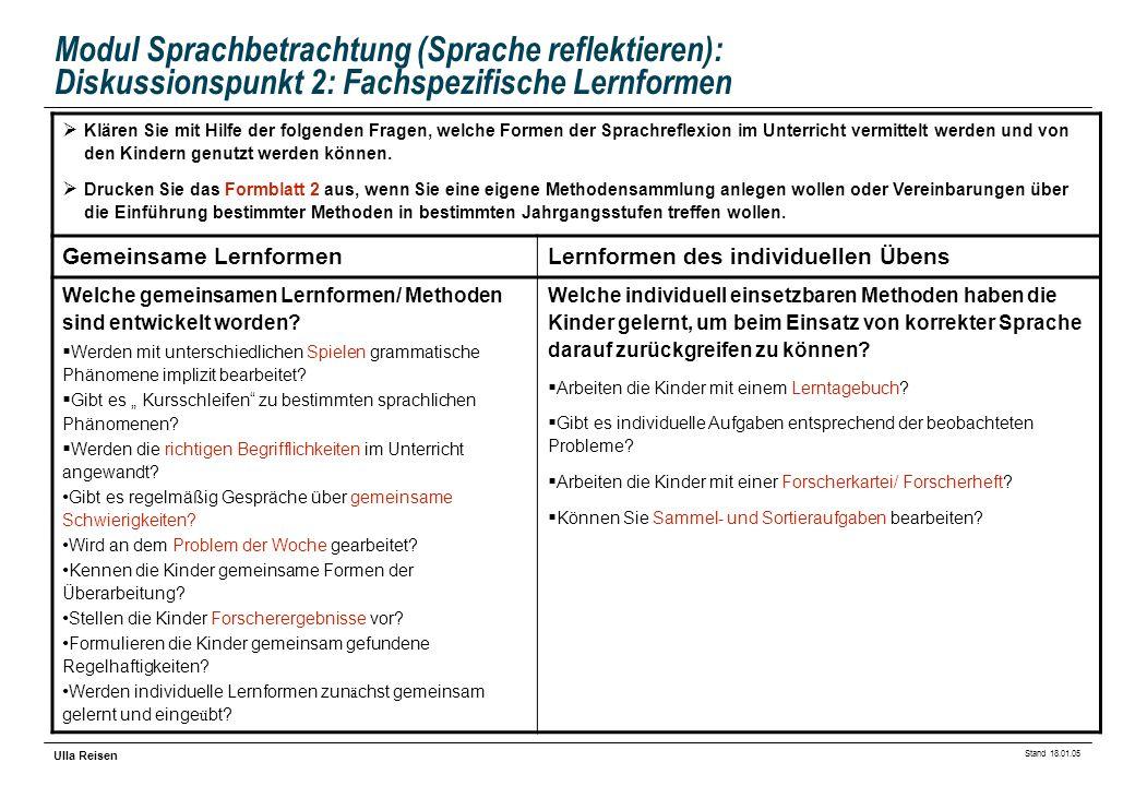 Stand 18.01.05 Ulla Reisen Modul Sprachbetrachtung (Sprache reflektieren): Diskussionspunkt 2: Fachspezifische Lernformen Klären Sie mit Hilfe der fol