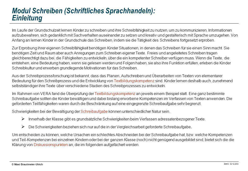Stand: 02.12.2004 © Maxi Brautmeier-Ulrich Modul Schreiben (Schriftliches Sprachhandeln): Einleitung Im Laufe der Grundschulzeit lernen Kinder zu schr