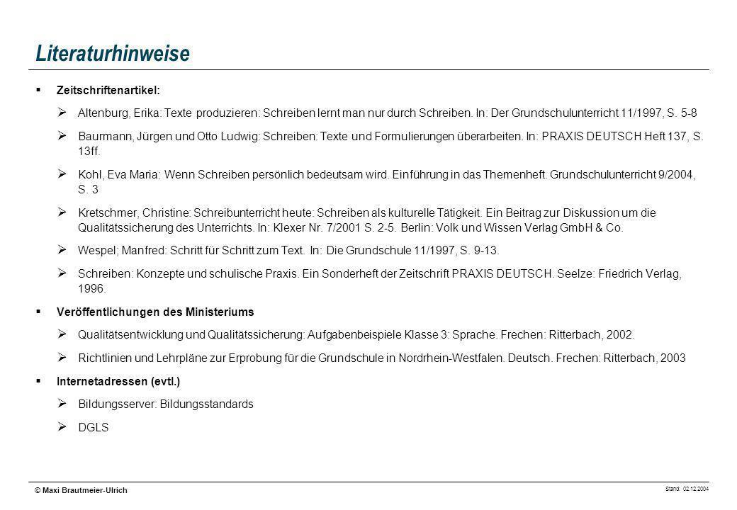 Stand: 02.12.2004 © Maxi Brautmeier-Ulrich Literaturhinweise Zeitschriftenartikel: Altenburg, Erika: Texte produzieren: Schreiben lernt man nur durch