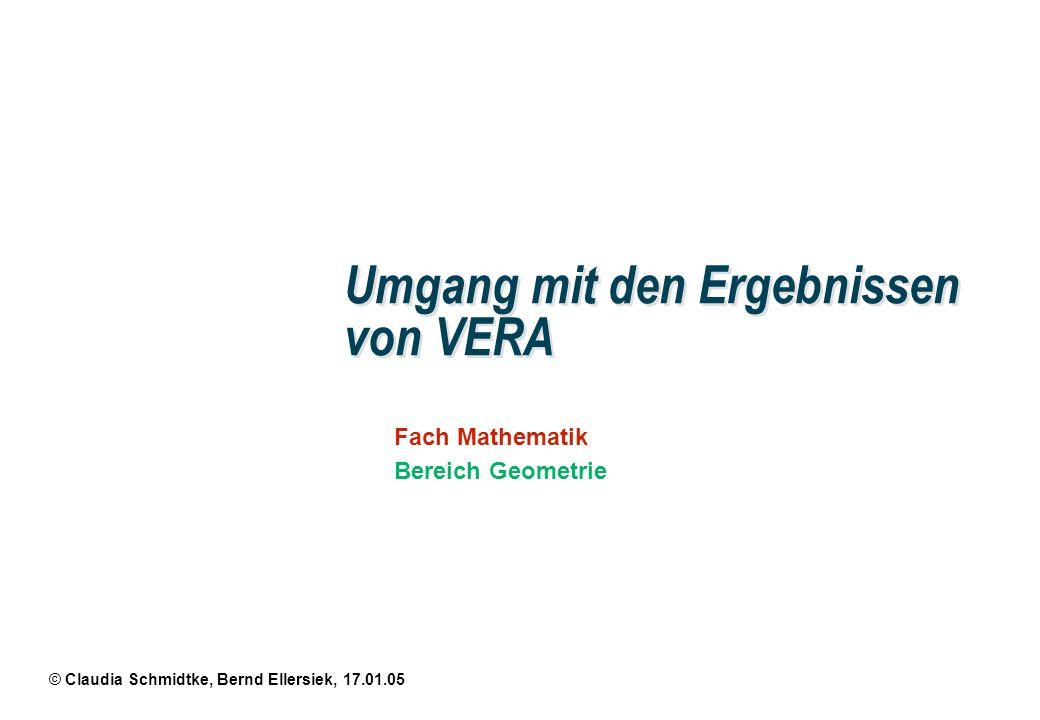 © Claudia Schmidtke, Bernd Ellersiek, 17.01.05 Fach Mathematik Bereich Geometrie Umgang mit den Ergebnissen von VERA