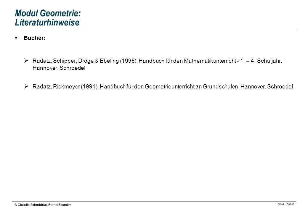 Stand: 17.01.05 © Claudia Schmidtke, Bernd Ellersiek Modul Geometrie: Literaturhinweise Zeitschriftenartikel: Die Grundschulzeitschrift 138/2000: Natürliche Geometrie.