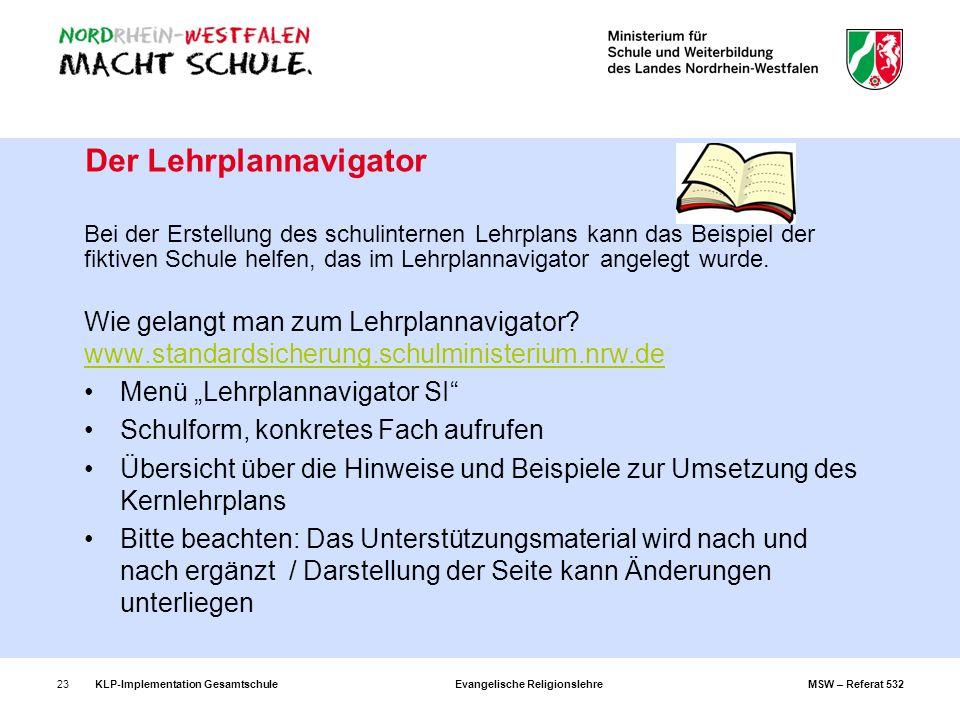 KLP-Implementation Gesamtschule Evangelische Religionslehre MSW – Referat 53223 Der Lehrplannavigator Bei der Erstellung des schulinternen Lehrplans k