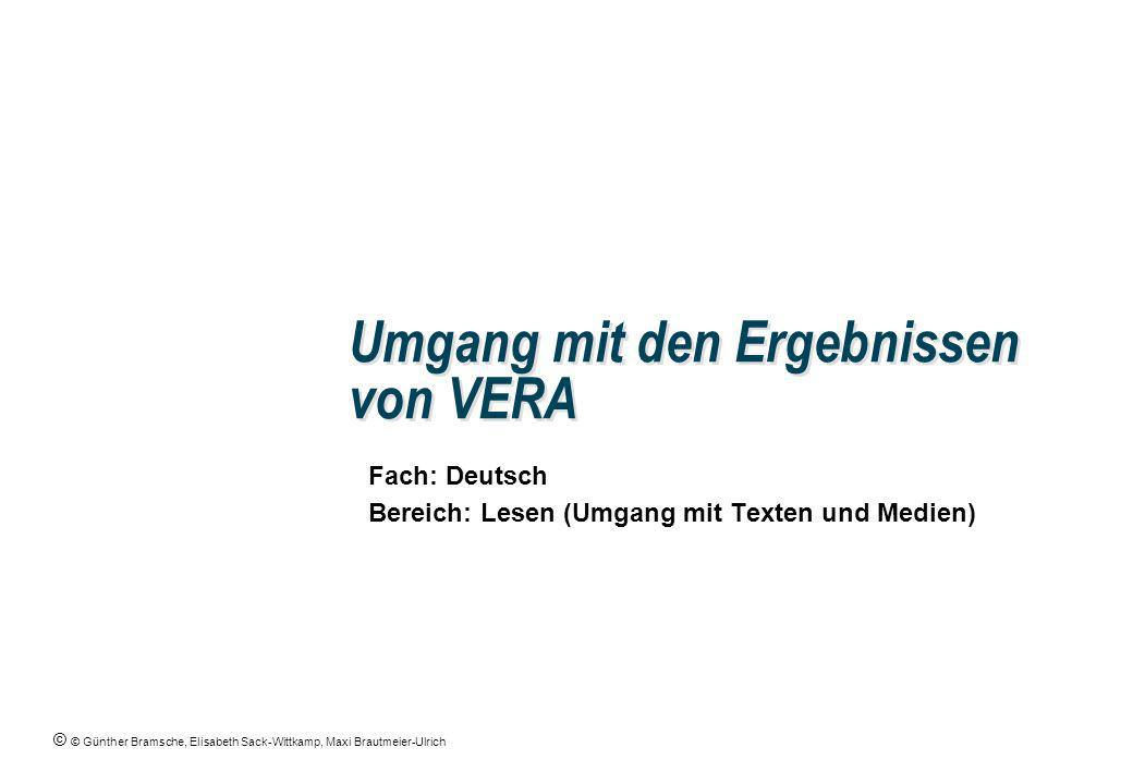 © © Günther Bramsche, Elisabeth Sack-Wittkamp, Maxi Brautmeier-Ulrich Umgang mit den Ergebnissen von VERA Fach: Deutsch Bereich: Lesen (Umgang mit Tex