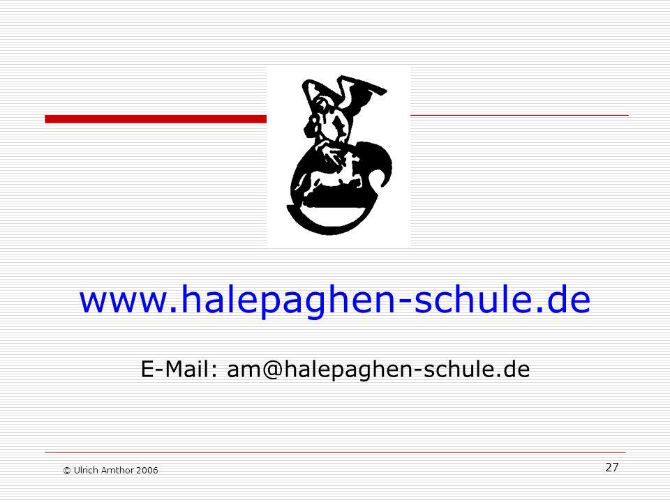 27 © Ulrich Amthor 2006 www.halepaghen-schule.de E-Mail: am@halepaghen-schule.de